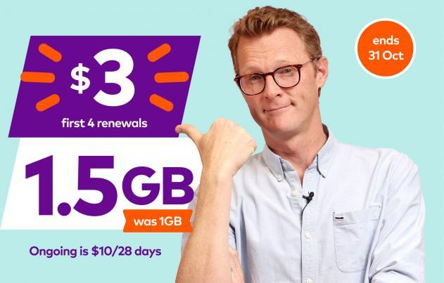 3 dollars for 3 renewals. 1.5GB was 1GB. Ongoing is $10/28 days. Ends 31 Oct